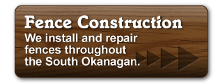 Fence Construction - We install and repair fences throughout the South Okanagan.