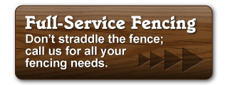 Full-Service Fencing - Don't straddle the fence; call us for all your fencing needs.